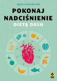 okładka Pokonaj nadciśnienie dietą DASH, Książka   Agata Lewandowska