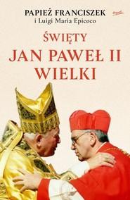 okładka Święty Jan Paweł II Wielki, Książka | Papież Franciszek, Luigi Maria Epicoco
