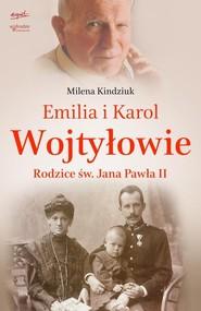 okładka Emilia i Karol Wojtyłowie. Rodzice św. Jana Pawła II, Książka | Milena Kindziuk