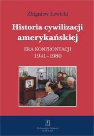 okładka Historia cywilizacji amerykańskiej Era konfrontacji 1941–1980, Książka | Zbigniew Lewicki