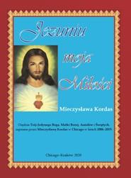 okładka Jezuniu moja miłości, Książka | Kordas Mieczysława