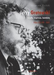 okładka Jerzy Grotowski Źródła inspiracje konteksty. Prace z lat 1999-2009, Książka | Zbigniew Osiński