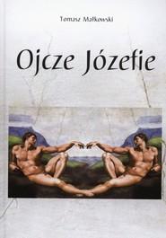 okładka Ojcze Józefie, Książka   Tomasz Małkowski