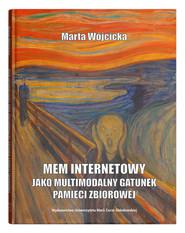 okładka Mem internetowy jako multimodalny gatunek pamięci zbiorowej, Książka   Wójcicka Marta