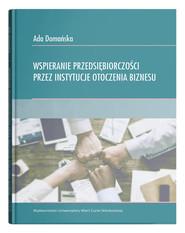 okładka Wspieranie przedsiębiorczości przez instytucje otoczenia biznesu, Książka   Domańska Ada