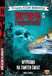 okładka Historie z dreszczykiem Jessiki Bannister Tom 29 Wyprawa na tamten świat, Książka | Farell Janet