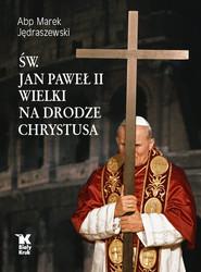 okładka Św. Jan Paweł II Wielki na Drodze Chrystusa, Książka | Jędraszewski Marek