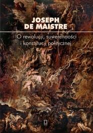 okładka O rewolucji, suwerenności i konstytucji politycznej, Książka   Maistre Joseph de