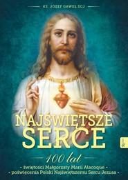 okładka Najświętsze Serce 100 lat świętości Małgorzaty Marii Alacoque 100 lat poświęcenia Polski Najświętszemu Sercu Jezusa, Książka | Gaweł Józef