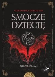okładka Smocze dziecię Niemożliwe, Książka | Ostapczuk Aleksandra