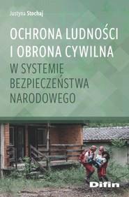 okładka Ochrona ludności i obrona cywilna w systemie bezpieczeństwa narodowego, Książka   Justyna Stochaj
