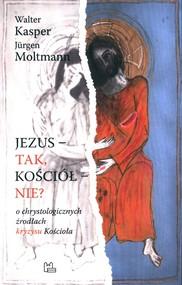 okładka Jezus- tak, Kościół - nie?, Książka   Walter Kasper, Jurgen Moltmann