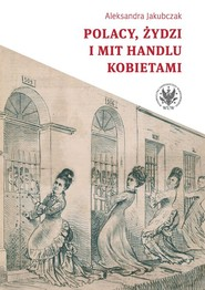 okładka Polacy, Żydzi i mit handlu kobietami, Książka | Jakubczak Aleksandra