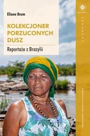 okładka Kolekcjoner porzuconych dusz Reportaże z Brazylii, Książka | Brum Eliane
