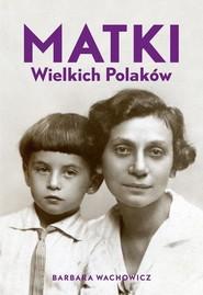 okładka Matki Wielkich Polaków, Książka   Barbara Wachowicz