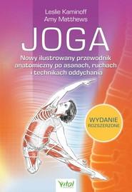 okładka Joga Nowy ilustrowany przewodnik anatomiczny po asanach, ruchach i technikach oddychania, Książka   Kaminoff Leslie