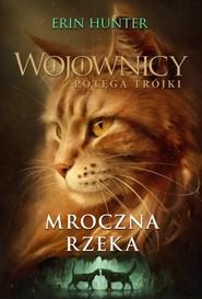 okładka Mroczna rzeka (Wojownicy XIV. Potęga trójki)/Nowa Baśń/, Książka | Erin Hunter