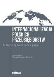 okładka Internacjonalizacja polskich przedsiębiorstw Historie opowiedziane z pasją, Książka   Praca Zbiorowa