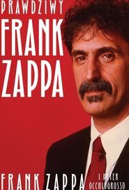 okładka Prawdziwy Frank Zappa, Książka   Frank Zappa, Peter Occhiogrosso