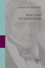 okładka Wieczory petersburskie. O doczesnym panowaniu Opatrzności, Książka   Maistre Joseph de