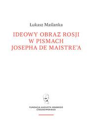 okładka Ideowy obraz Rosji w pismach Josepha de Maistre'a, Książka   Maślanka Łukasz