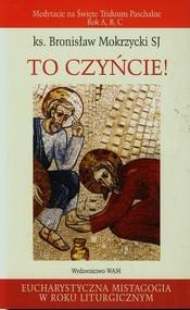 okładka To czyńcie Medytacje na Święte Triduum Paschalne Rok A, B, C, Książka | Mokrzycki Bronisław