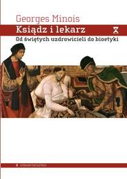okładka Ksiądz i lekarz Od świętych uzdrowicieli do bioetyki, Książka   Minois Georges