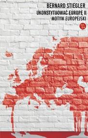 okładka Ukonsytuować Europę II Motyw europejski, Książka | Bernard  Stiegler