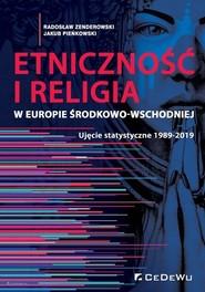 okładka Etniczność i religia w Europie Środkowo-Wschodniej. Ujęcie statystyczne 1989-2019, Książka | Radosław Zenderowski, Jakub Pieńkowski