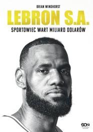 okładka LeBron S.A. Sportowiec wart miliard dolarów, Książka | Windhorst Brian