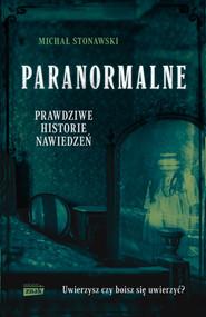okładka Paranormalne. Prawdziwe historie nawiedzeń, Książka | Michał Stonawski