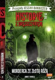 okładka Historie z dreszczykiem Przygody Jessiki Bannister Tom 31 Morderca ze złotą różą, Książka | Farell Janet