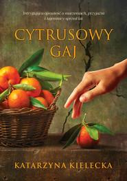 okładka Cytrusowy gaj, Ebook | Katarzyna Kielecka