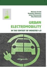 okładka Urban Electromobility in the Context of Industry 4.0, Książka   Wojciech Drożdż, Radosław Miśkiewicz, Jakub Pokrzywniak, Filip Elżanowski