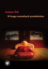 okładka W kręgu muzealnych przedmiotów, Książka   Żak Justyna