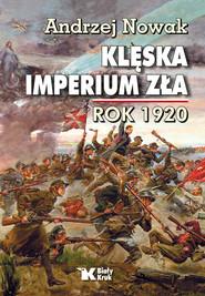 okładka Klęska Imperium Zła rok 1920, Książka | Andrzej Nowak