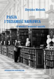 okładka Pasja i tożsamość naukowca O władzy i wolności umysłu, Książka | Melosik Zbyszko
