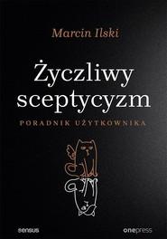 okładka Życzliwy sceptycyzm Poradnik użytkownika, Książka | Ilski Marcin