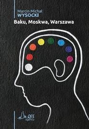 okładka Baku, Moskwa, Warszawa, Książka | Marcin Michał Wysocki