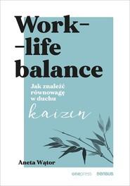 okładka Work- life balance. Jak znaleźć równowagę w duchu kaizen, Książka | Wątor Aneta