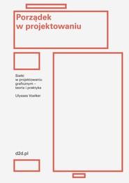 okładka Porządek w projektowaniu Siatki w projektowaniu graficznym – teoria i praktyka, Książka | Jean Ulysses Voelker