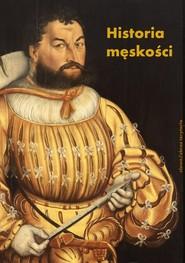 okładka Historia męskości Tom 1 Od starożytności do oświecenia Wymyślanie męskości, Książka   Corbin Alain, Vigarello Georges