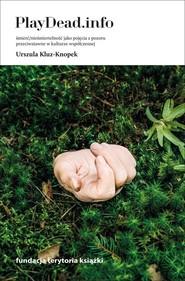 okładka PlayDead.info Śmierć/nieśmiertelność jako pojęcia z pozoru przeciwstawne w kulturze współczesnej, Książka   Kluz-Knopek Urszula