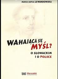 okładka Wahająca się myśl? O Słowackim i o Polsce, Książka | Maria Zofia  Lewandowska