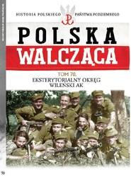 okładka Polska Walcząca Tom 70 Eksterytorialny Okręg WIleński AK, Książka | Opracowanie zbiorowe