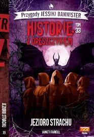 okładka Historie z dreszczykiem J.Bannister Tom 33 Jezioro strachu, Książka | Janet Farell