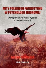 okładka Mity Polskiego Patriotyzmu w Psychologii Zbiorowej/Wyższa Szkoła Bezpieczeństwa, Książka | Tumolska Halina