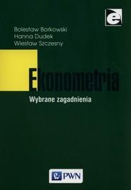 okładka Ekonometria Wybrane zagadnienia, Książka | Bolesław Borkowski, Hanna Dudek, Szczęsny Wiesław