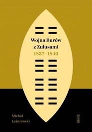 okładka Wojna Burów z Zulusami 1837-1840 Epizod z dziejów Zululandu i Natalu w XIX wieku, Książka   Leśniewski Michał