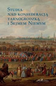 okładka Studia nad konfederacją tarnogrodzką i Sejmem Niemym, Książka   Praca Zbiorowa